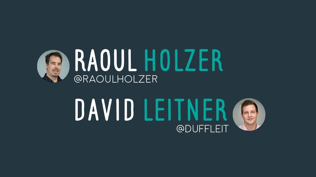 RAOUL Holzer David Leitner @RaoulHolzer @DUFFLE...
