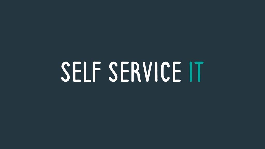 SELF SERVICE IT