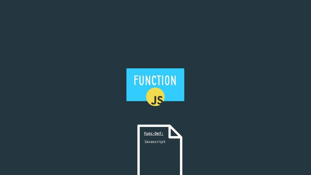 FUNCTION Func-Def: Javascript
