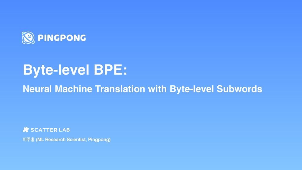 Byte-level BPE: Neural Machine Translation with...