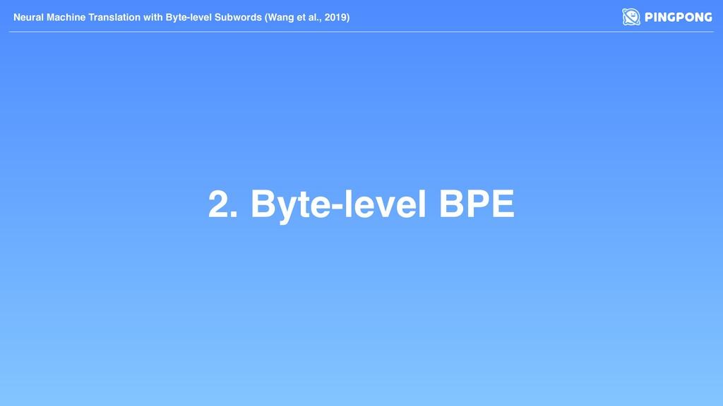 2. Byte-level BPE Neural Machine Translation wi...