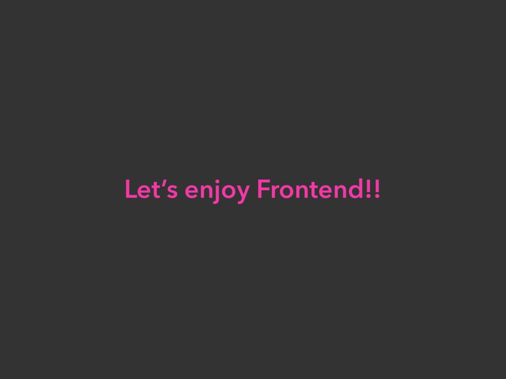 Let's enjoy Frontend!!