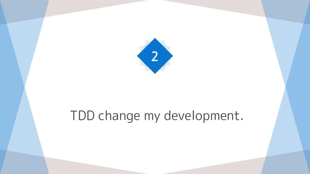 TDD change my development. 2