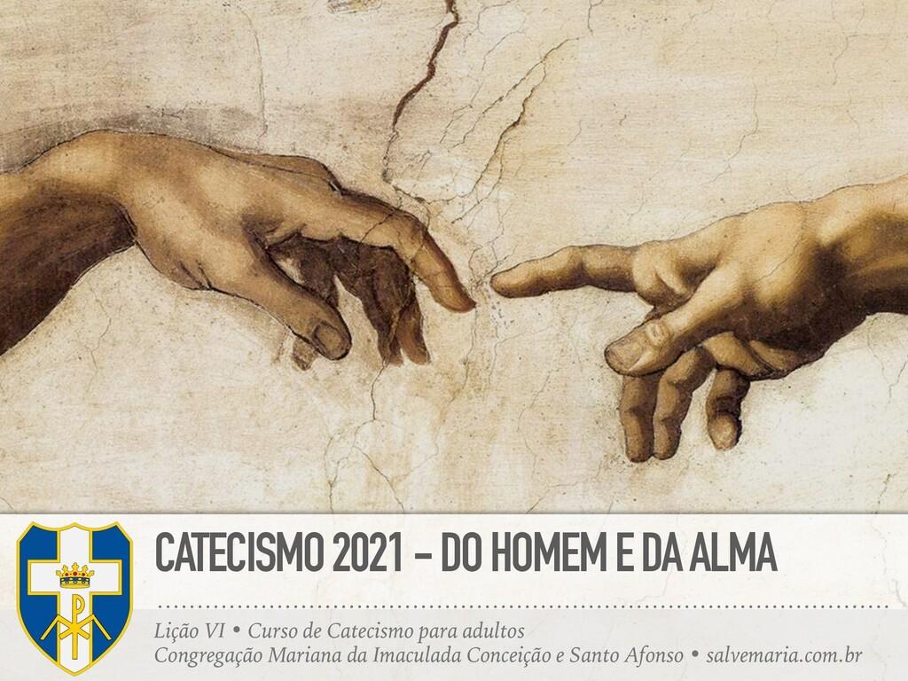 CATECISMO 2021 - DO HOMEM E DA ALMA Lição VI • ...