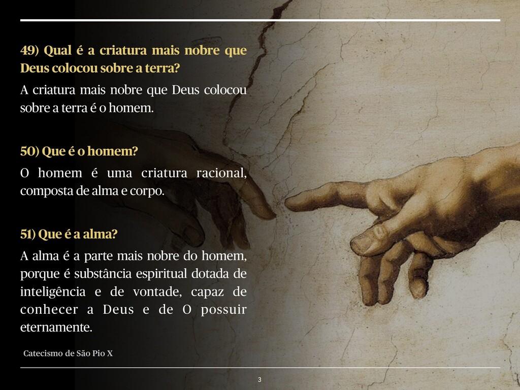 3 49) Qual é a criatura mais nobre que Deus col...