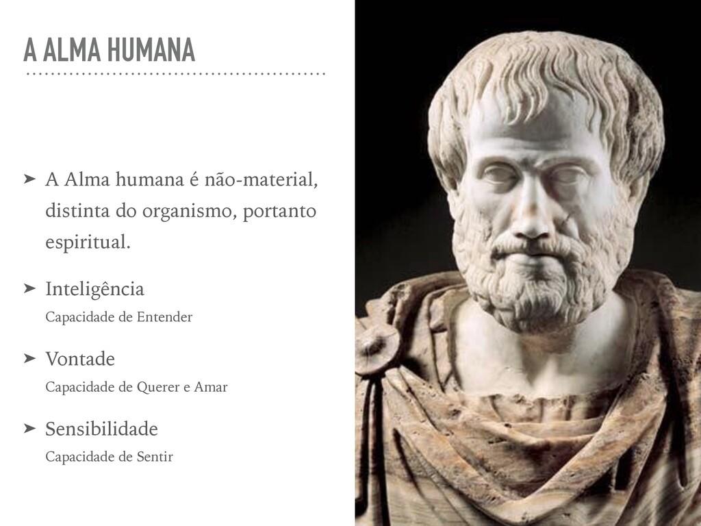 A ALMA HUMANA ➤ A Alma humana é não-material, d...