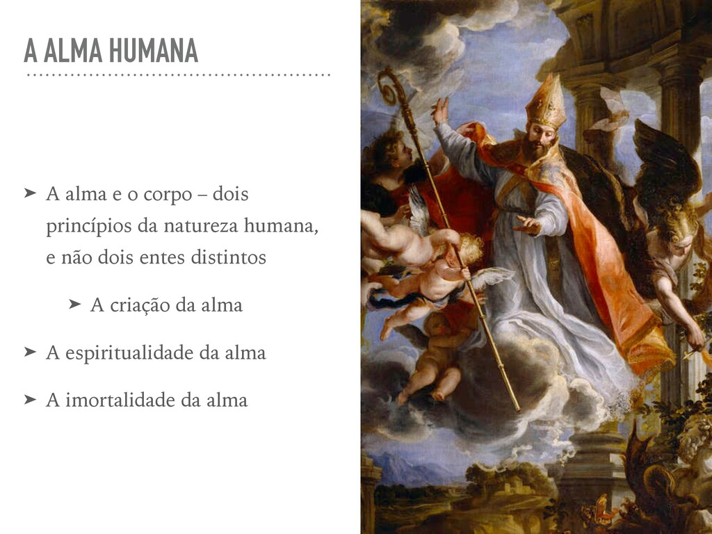 A ALMA HUMANA ➤ A alma e o corpo – dois princíp...