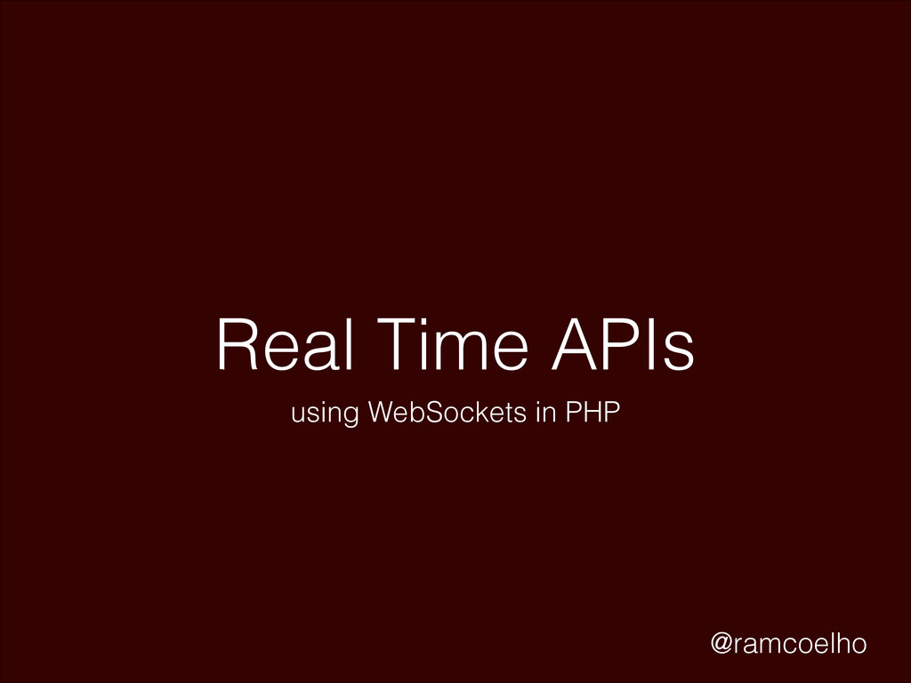 Real Time APIs using WebSockets in PHP @ramcoel...