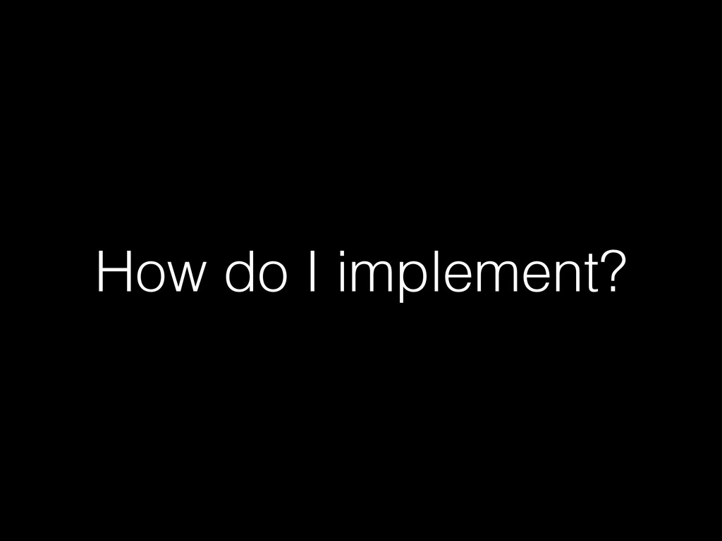 How do I implement?