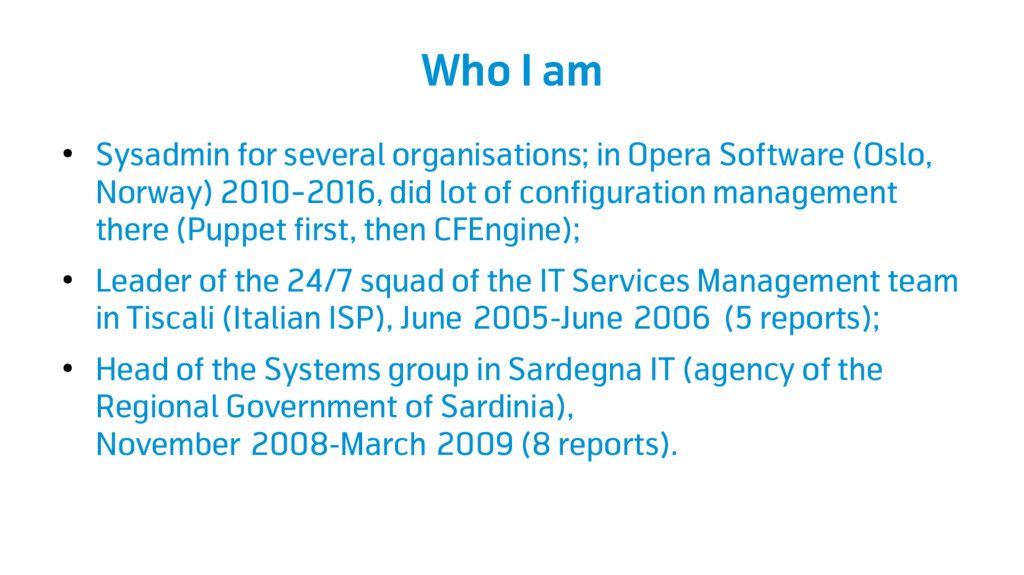 Who I am ● Sysadmin for several organisations; ...