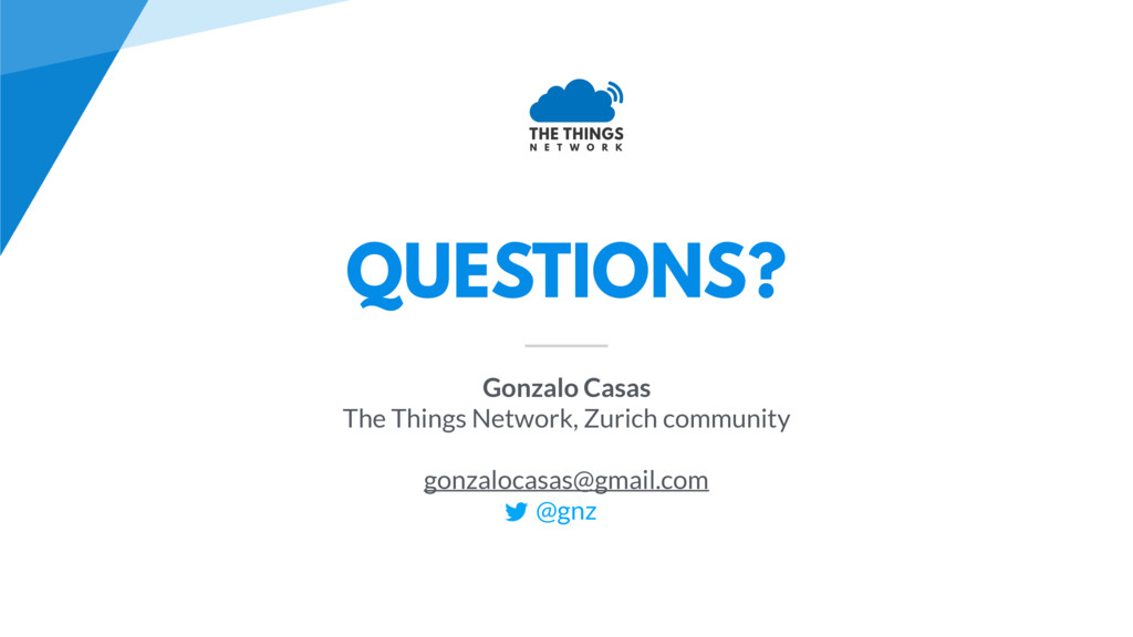 QUESTIONS? Gonzalo Casas The Things Network, Zu...