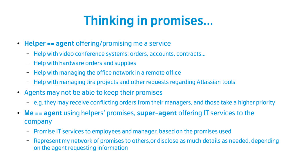 Thinking in promises... ● Helper == agent offer...