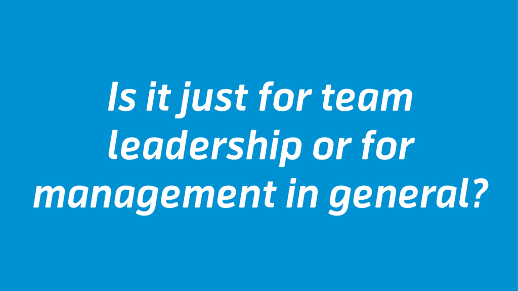 Is it just for team leadership or for managemen...