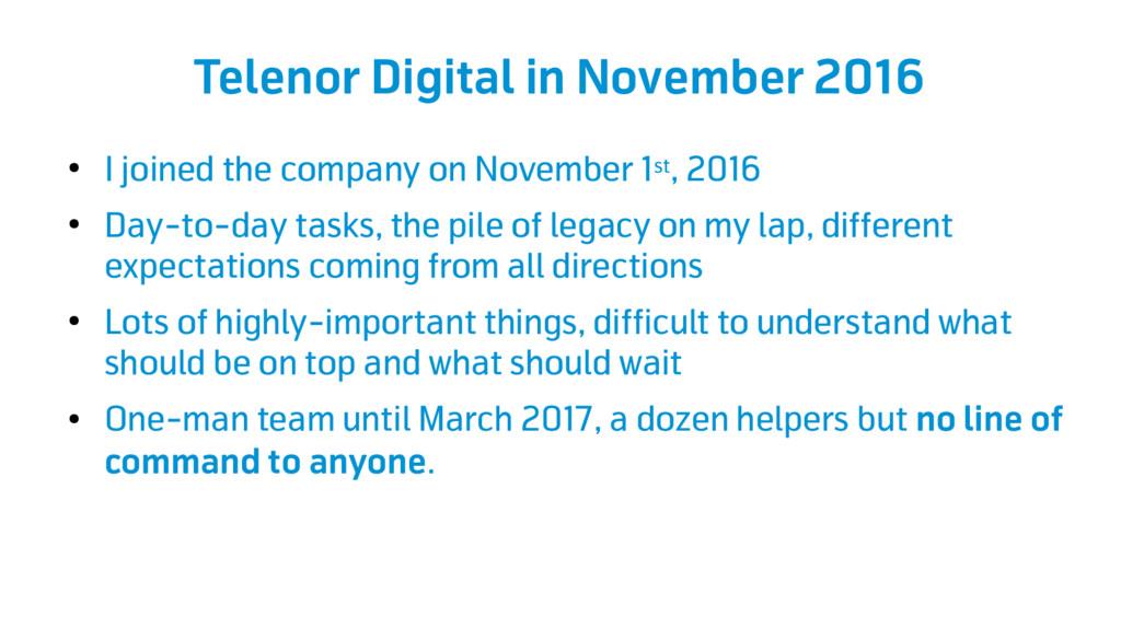 Telenor Digital in November 2016 ● I joined the...