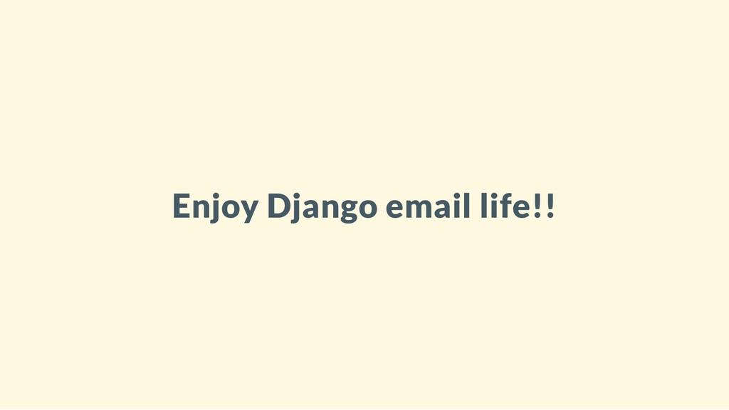 Enjoy Django email life!!