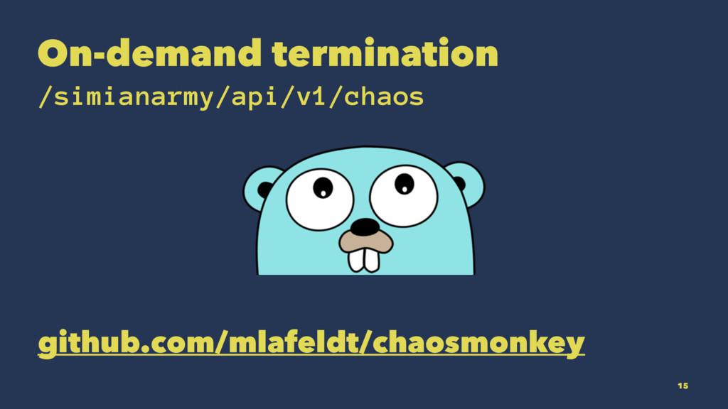 On-demand termination /simianarmy/api/v1/chaos ...