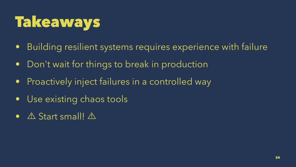 Takeaways • Building resilient systems requires...