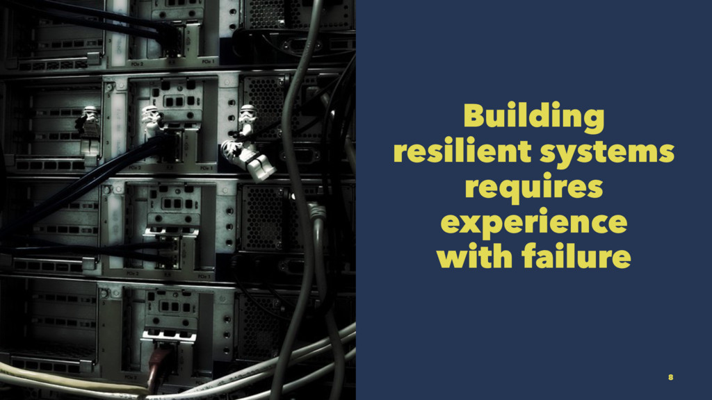 Building resilient systems requires experience ...