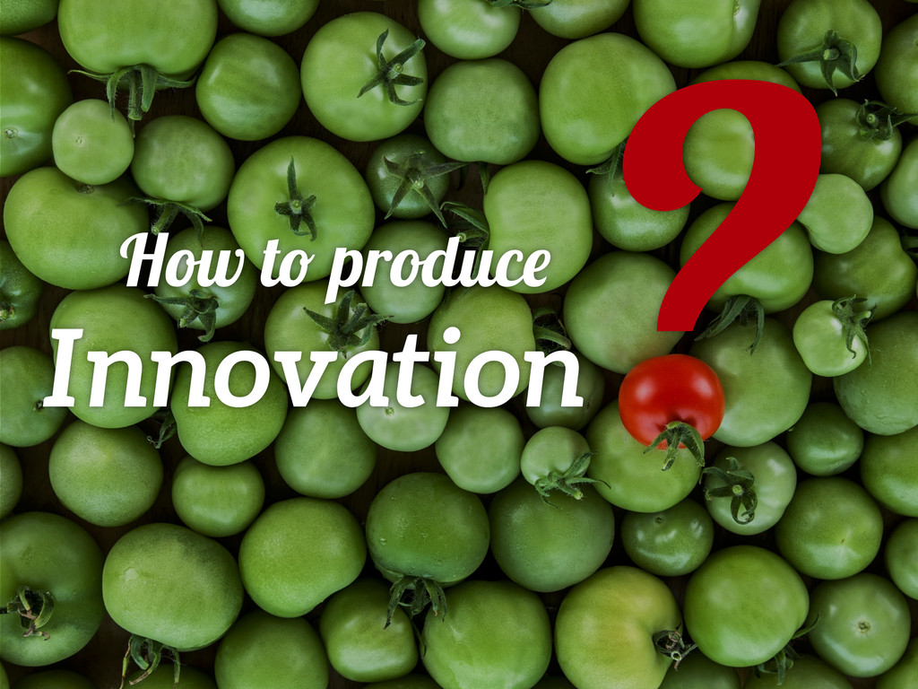 Innovation How to produce ?
