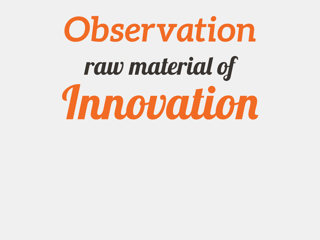 Observation raw material of Innovation
