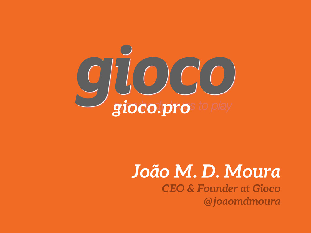 João M. D. Moura CEO & Founder at Gioco @joaomd...