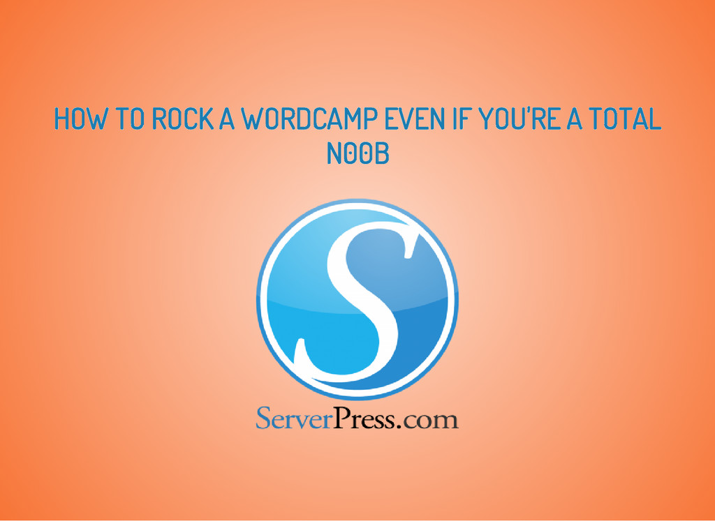 HOW TO ROCK A WORDCAMP EVEN IF YOU'RE A TOTAL N...