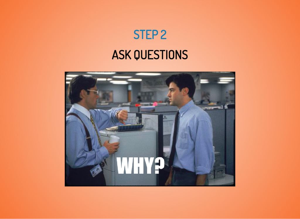 STEP 2 ASK QUESTIONS
