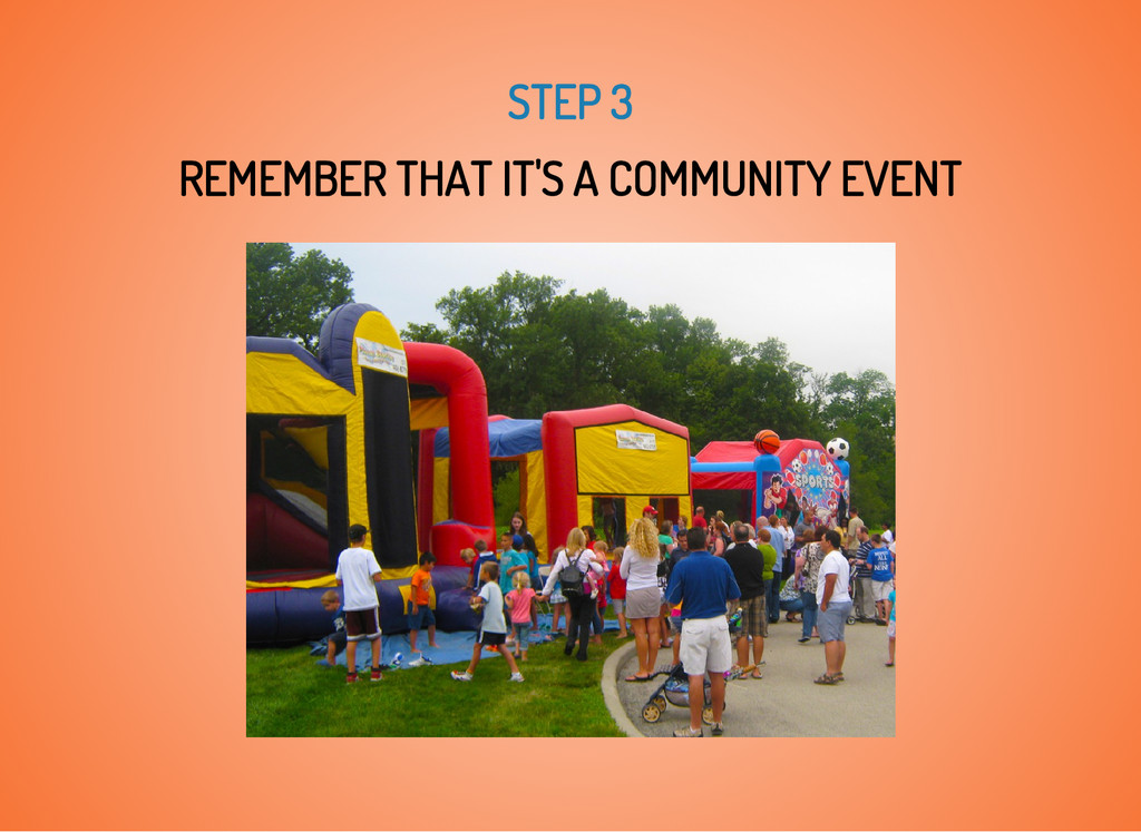 STEP 3 REMEMBER THAT IT'S A COMMUNITY EVENT