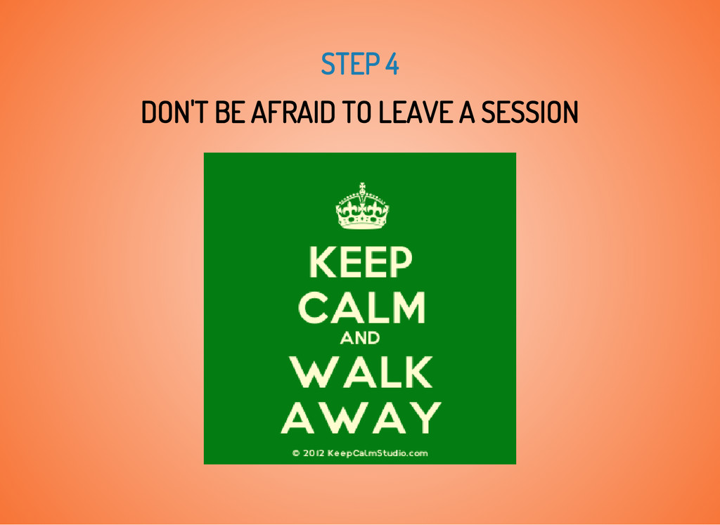 STEP 4 DON'T BE AFRAID TO LEAVE A SESSION