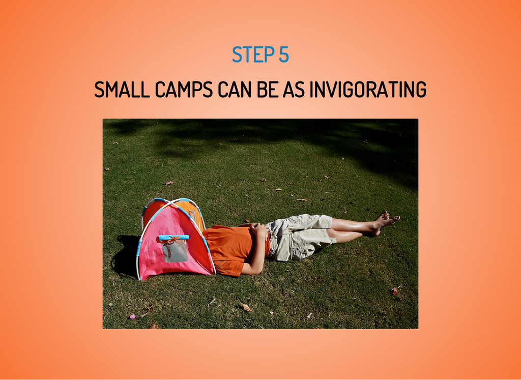STEP 5 SMALL CAMPS CAN BE AS INVIGORATING