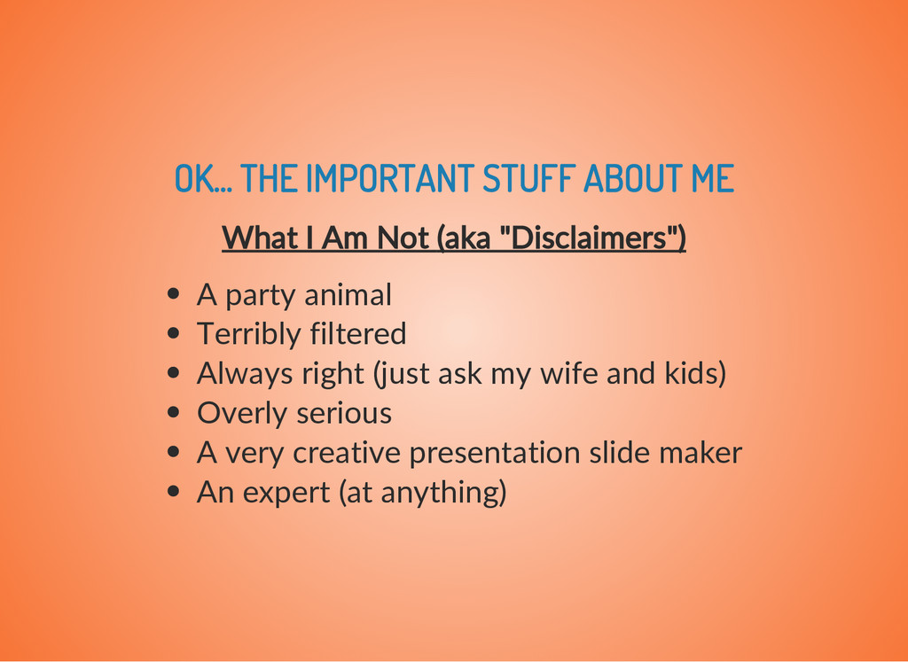 OK... THE IMPORTANT STUFF ABOUT ME What I Am No...