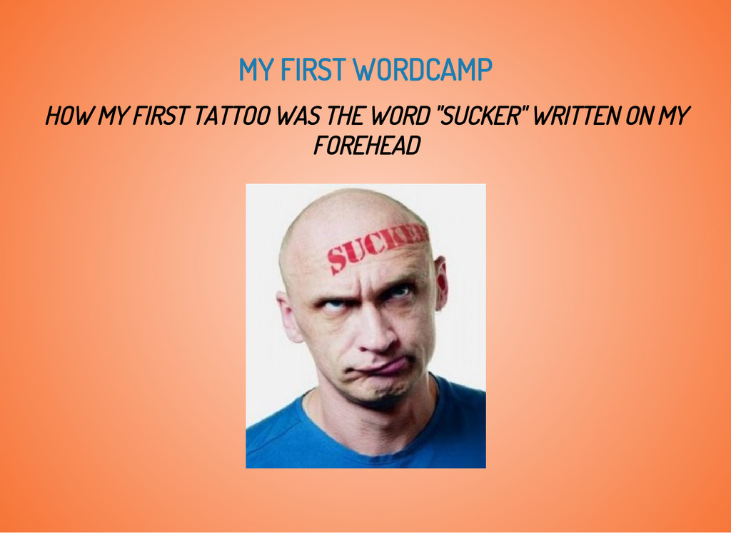 MY FIRST WORDCAMP HOW MY FIRST TATTOO WAS THE W...
