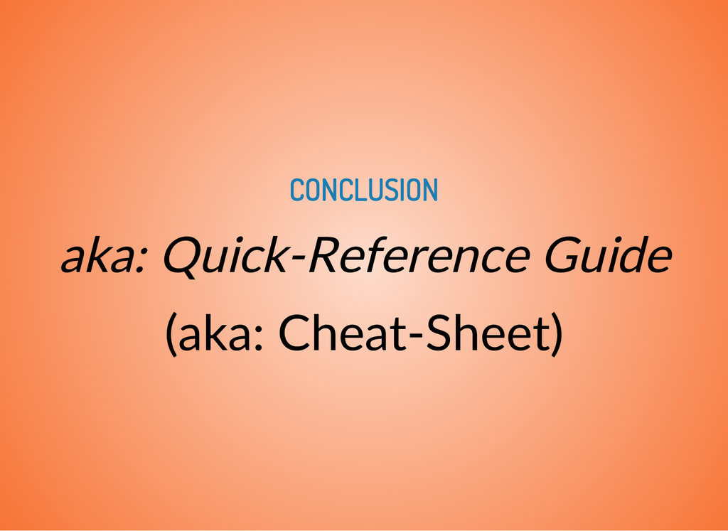 CONCLUSION aka: QuickReference Guide (aka: Che...