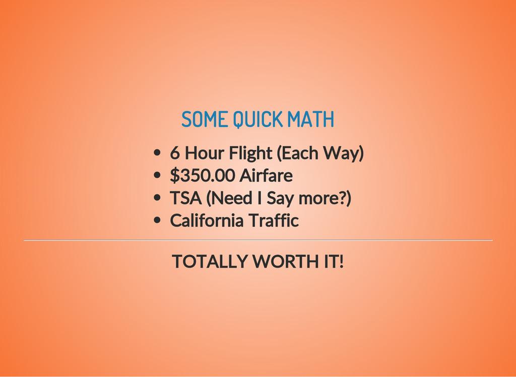 SOME QUICK MATH 6 Hour Flight (Each Way) $350.0...