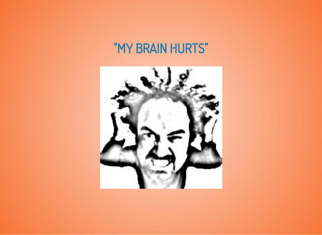 """MY BRAIN HURTS"""