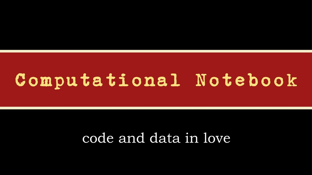 code and data in love Computational Notebook