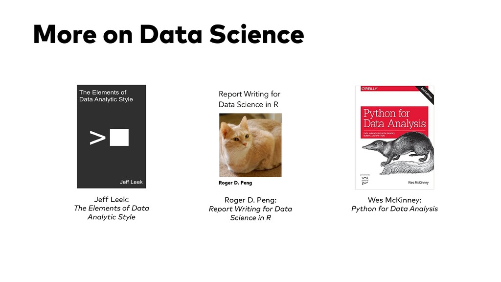 More on Data Science Jeff Leek: The Elements of...