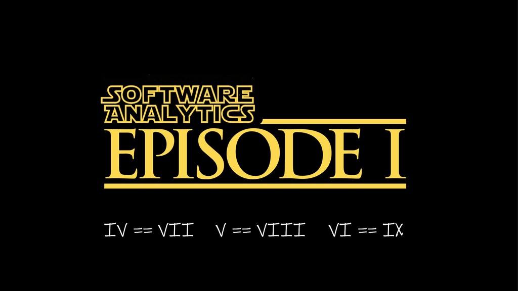 IV == VII V == VIII VI == IX