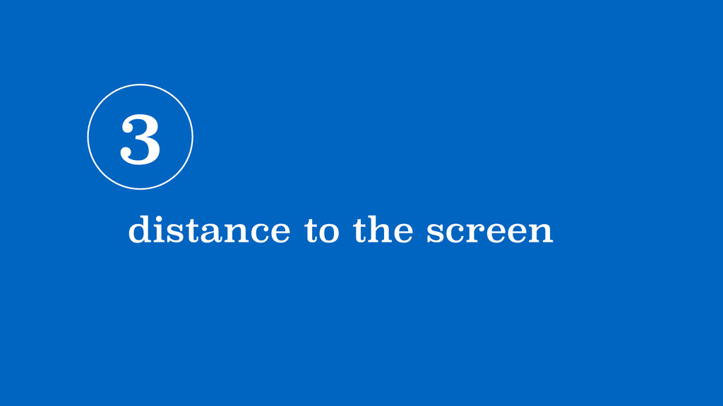 3 distance to the screen