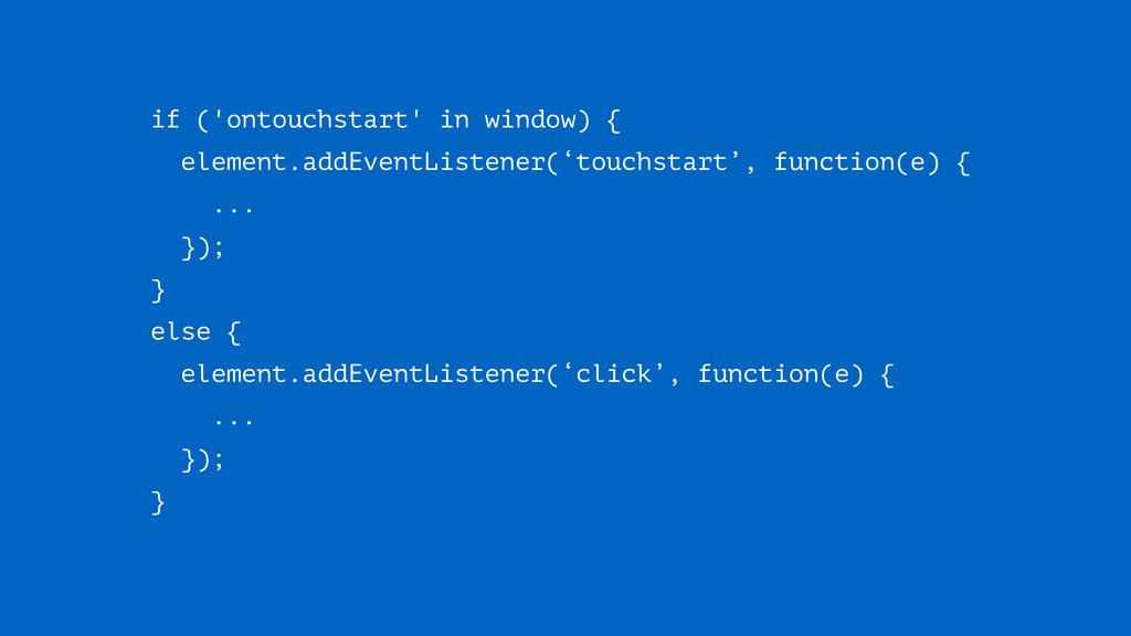 if ('ontouchstart' in window) { element.addEven...