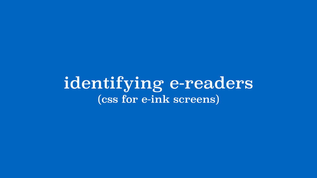identifying e-readers (css for e-ink screens)