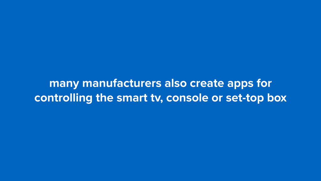 many manufacturers also create apps for control...