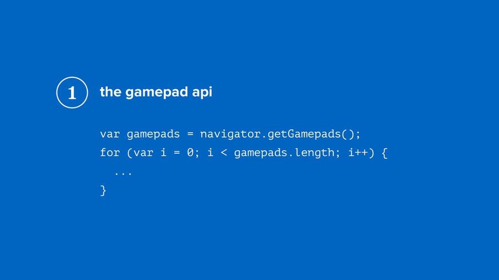 the gamepad api var gamepads = navigator.getGam...