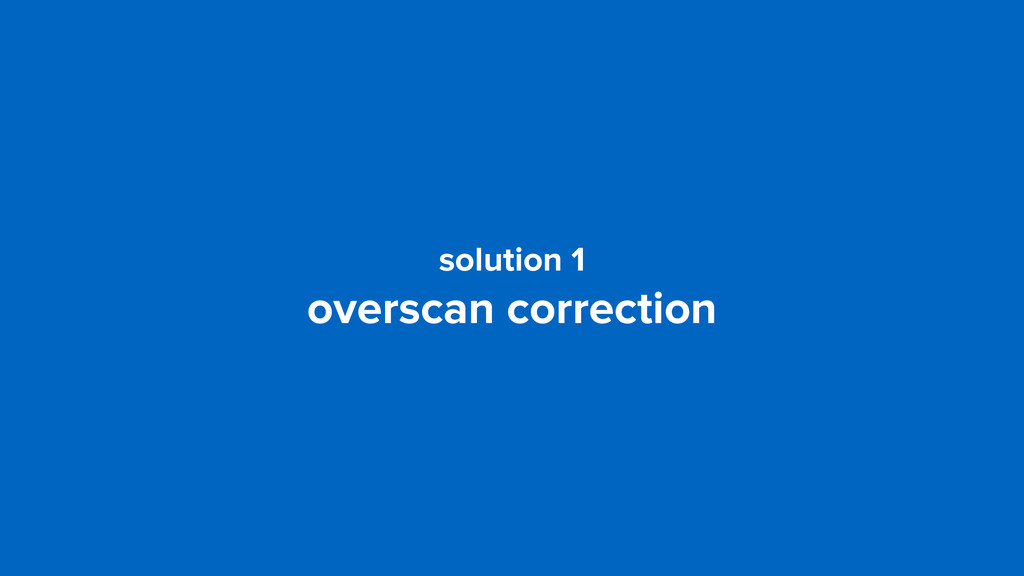 solution 1 overscan correction