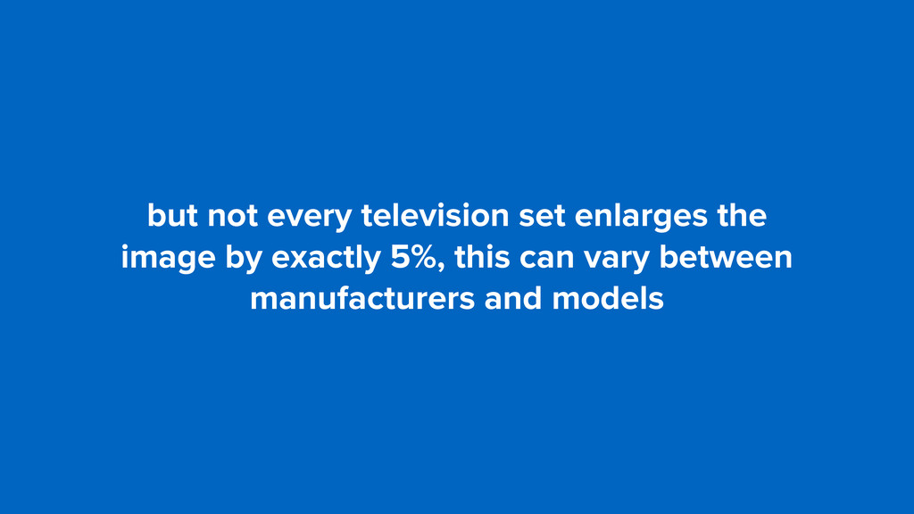 but not every television set enlarges the 