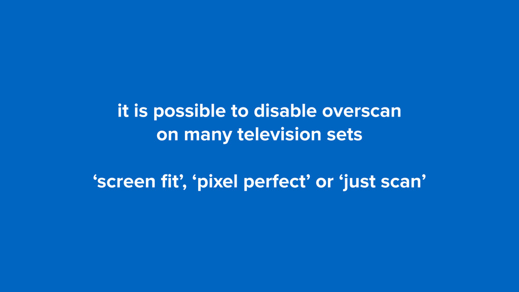 it is possible to disable overscan 