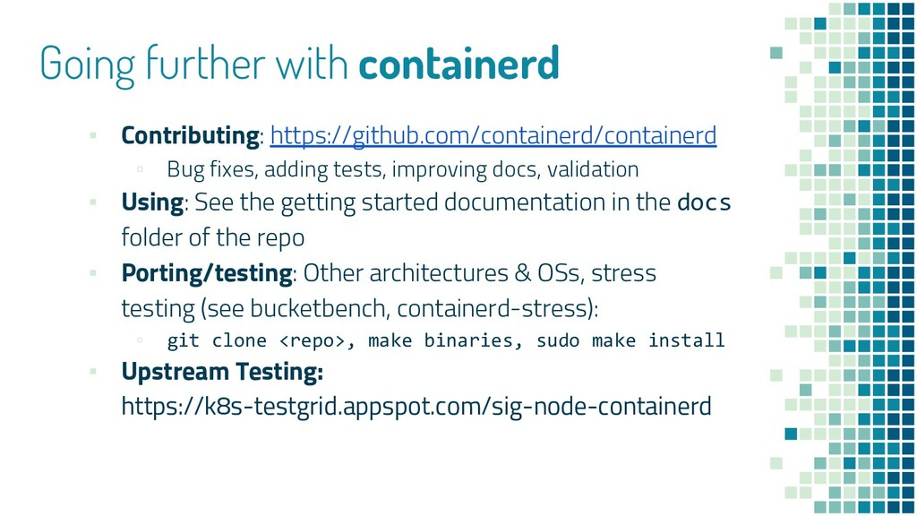 Going further with containerd ▪ Contributing: h...