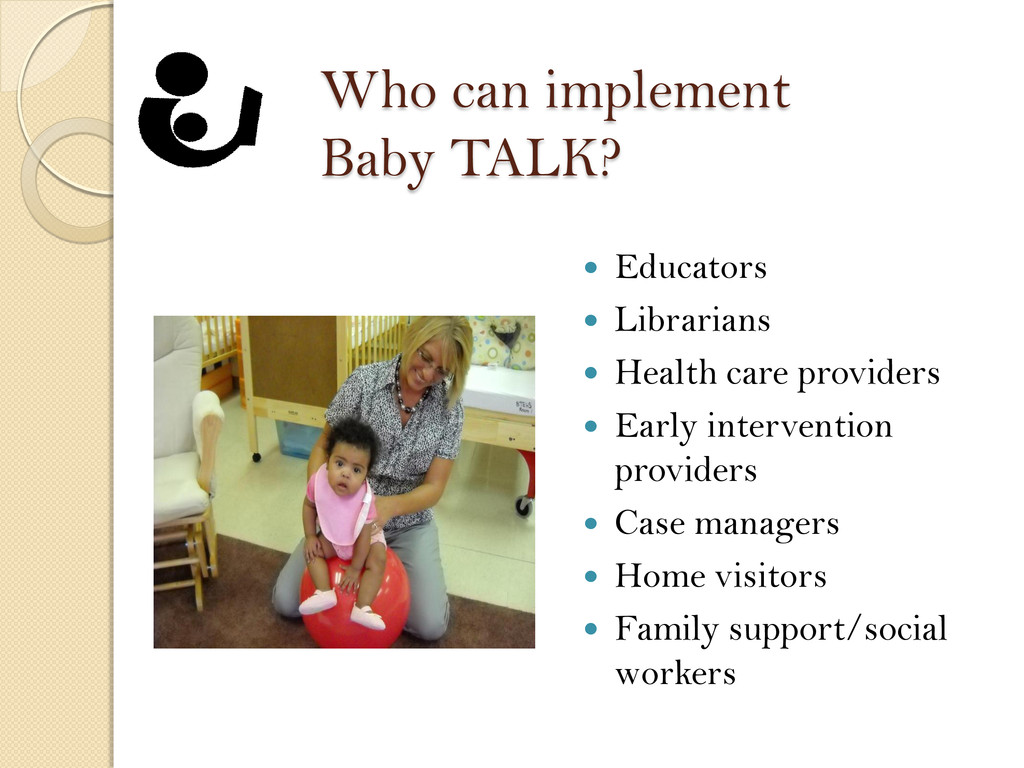 Who can implement Baby TALK?  Educators  Libr...