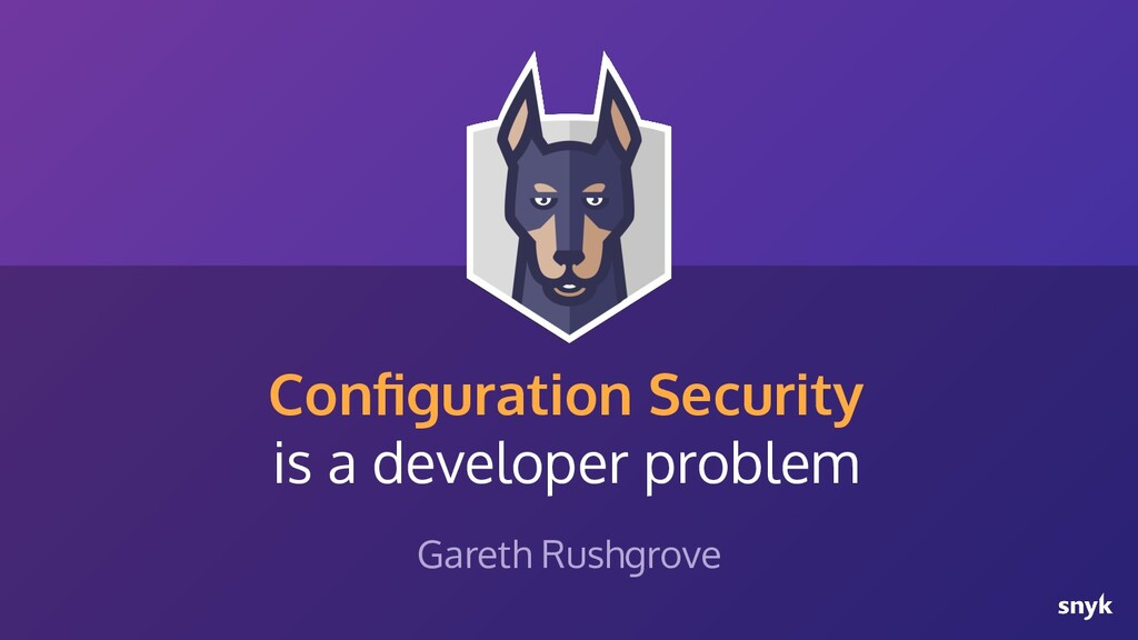 Configuration Security is a developer problem Ga...