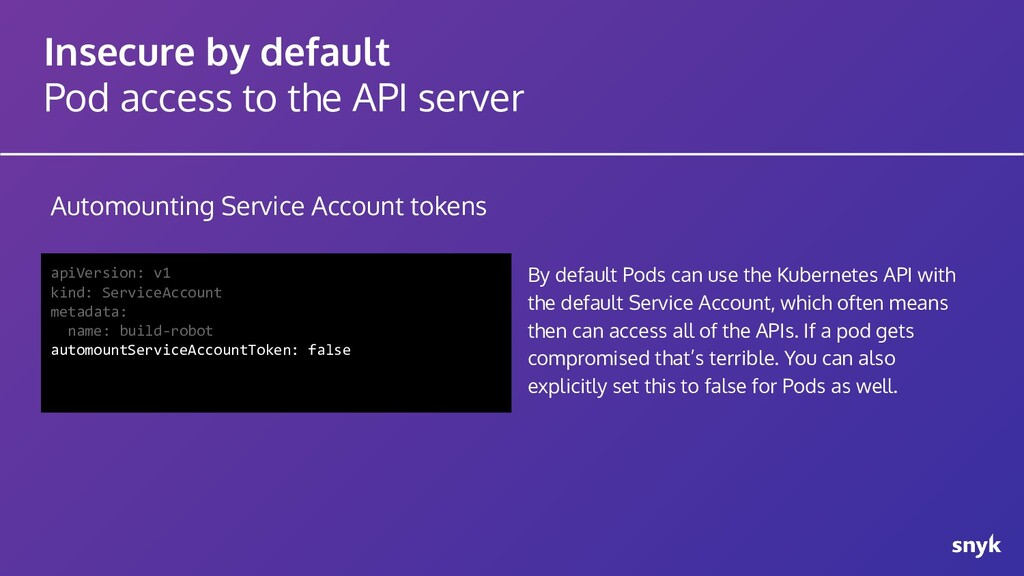 Insecure by default Pod access to the API serve...